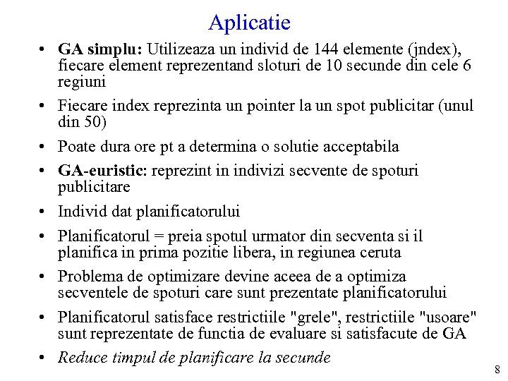 Aplicatie • GA simplu: Utilizeaza un individ de 144 elemente (jndex), fiecare element reprezentand