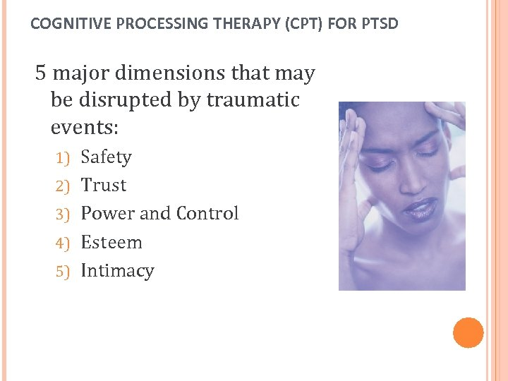 COGNITIVE PROCESSING THERAPY (CPT) FOR PTSD 5 major dimensions that may be disrupted by