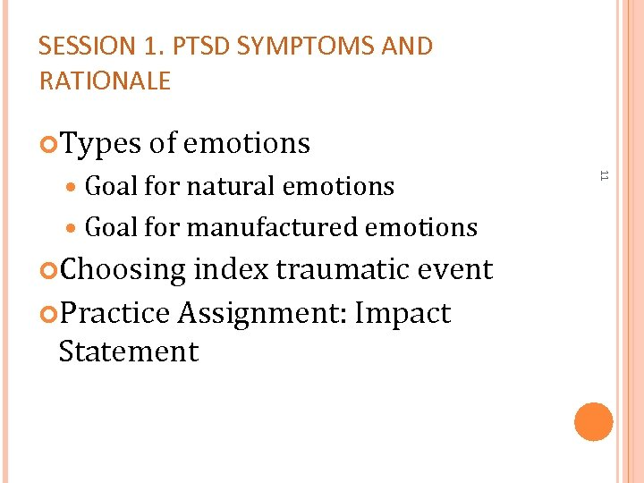 SESSION 1. PTSD SYMPTOMS AND RATIONALE Types of emotions Goal for manufactured emotions Choosing