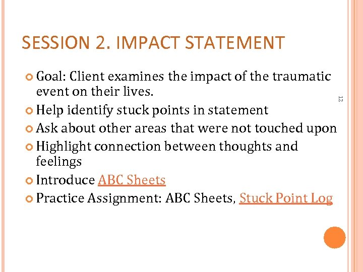 SESSION 2. IMPACT STATEMENT Goal: Client examines the impact of the traumatic 12 event
