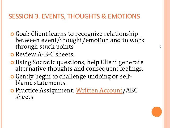SESSION 3. EVENTS, THOUGHTS & EMOTIONS Goal: Client learns to recognize relationship 15 between