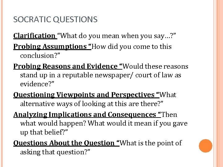 """SOCRATIC QUESTIONS Clarification """"What do you mean when you say…? """" Probing Assumptions """"How"""