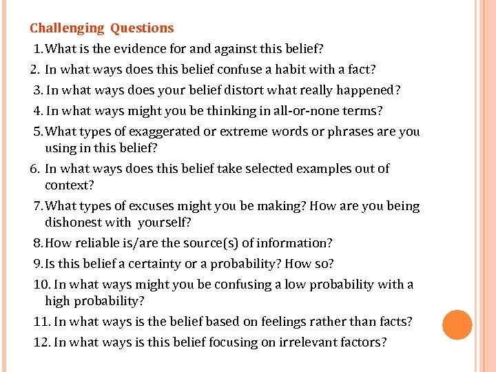 Challenging Questions 1. What is the evidence for and against this belief? 2. In