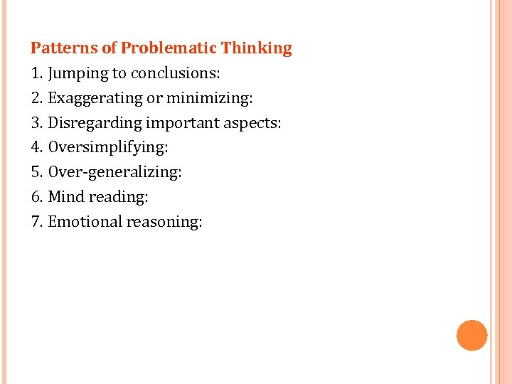 Patterns of Problematic Thinking 1. Jumping to conclusions: 2. Exaggerating or minimizing: 3. Disregarding