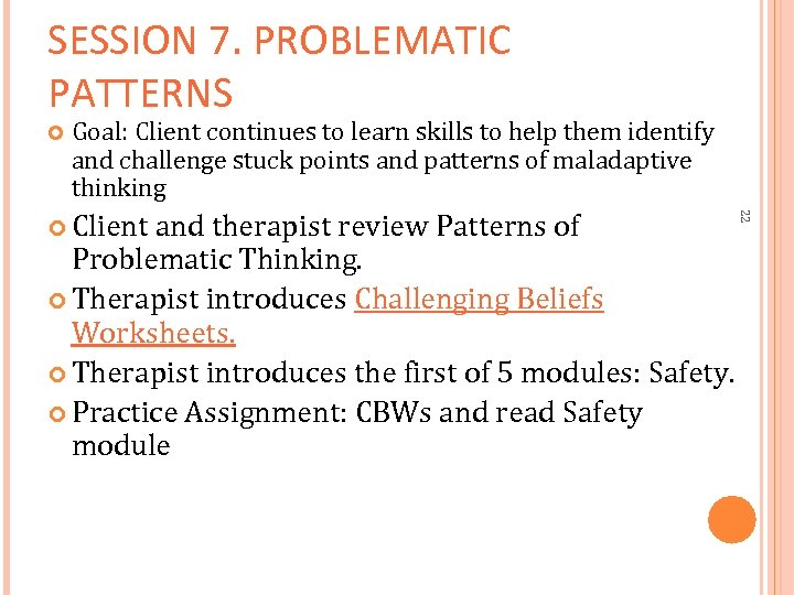 SESSION 7. PROBLEMATIC PATTERNS Goal: Client continues to learn skills to help them identify