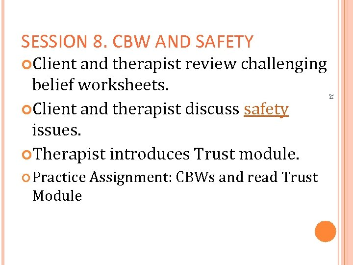 SESSION 8. CBW AND SAFETY Client and therapist review challenging Practice Assignment: CBWs and