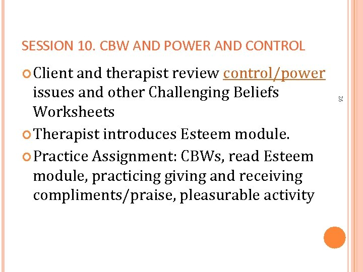 SESSION 10. CBW AND POWER AND CONTROL Client and therapist review control/power 26 issues