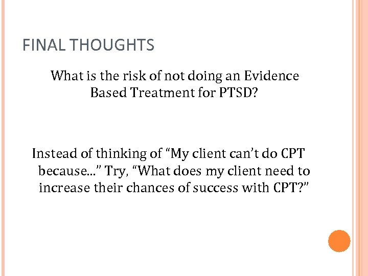 FINAL THOUGHTS What is the risk of not doing an Evidence Based Treatment for