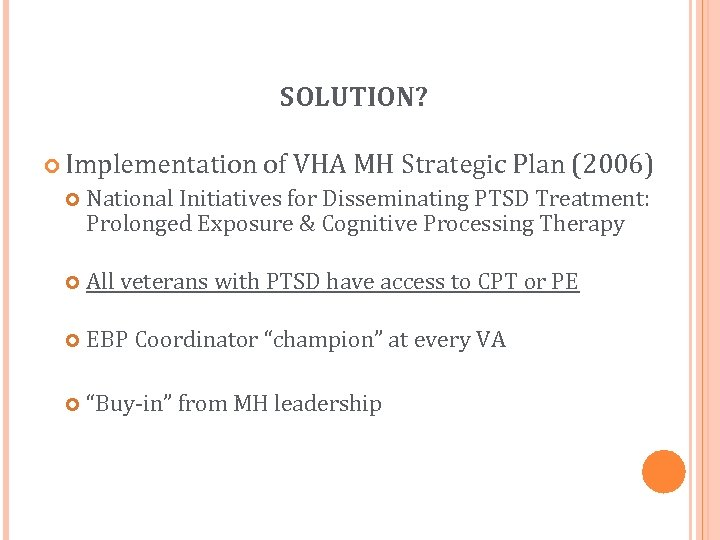 SOLUTION? Implementation of VHA MH Strategic Plan (2006) National Initiatives for Disseminating PTSD Treatment:
