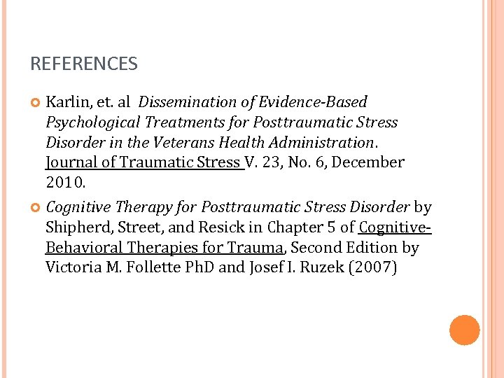 REFERENCES Karlin, et. al Dissemination of Evidence-Based Psychological Treatments for Posttraumatic Stress Disorder in