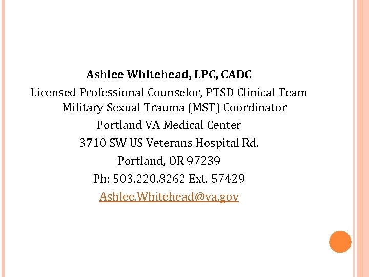 Ashlee Whitehead, LPC, CADC Licensed Professional Counselor, PTSD Clinical Team Military Sexual Trauma (MST)