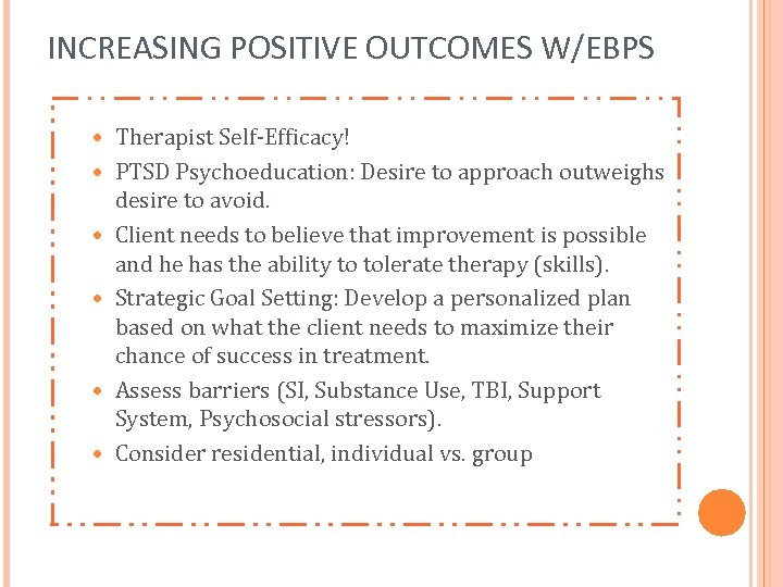 INCREASING POSITIVE OUTCOMES W/EBPS Therapist Self-Efficacy! PTSD Psychoeducation: Desire to approach outweighs desire to