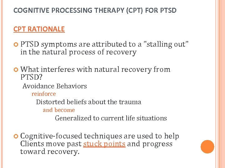 COGNITIVE PROCESSING THERAPY (CPT) FOR PTSD CPT RATIONALE PTSD symptoms are attributed to a