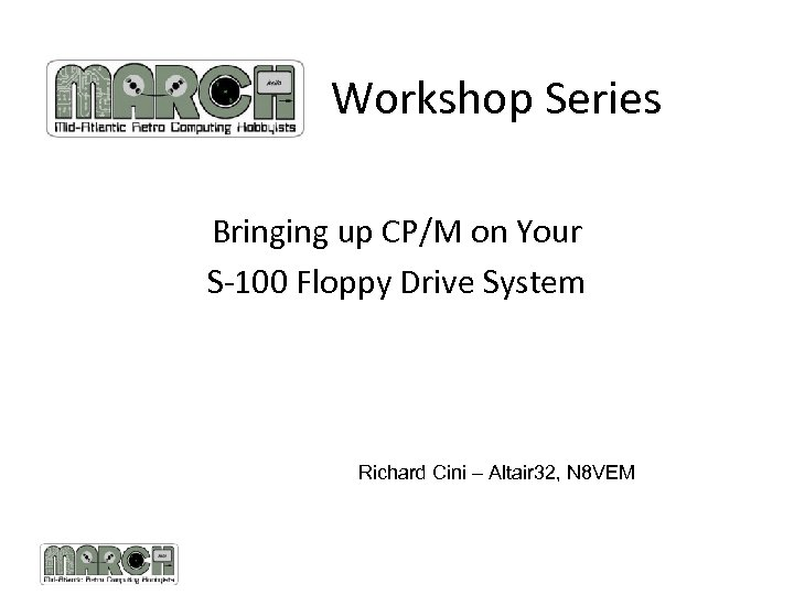 Workshop Series Bringing up CP/M on Your S-100 Floppy Drive System Richard Cini –
