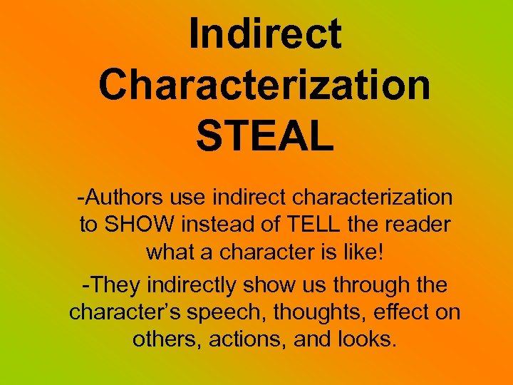 Indirect Characterization STEAL -Authors use indirect characterization to SHOW instead of TELL the reader