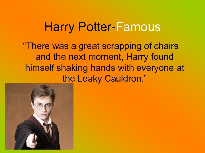 """Harry Potter-Famous """"There was a great scrapping of chairs and the next moment, Harry"""