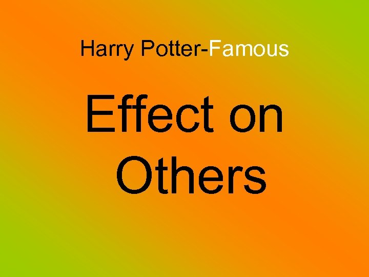 Harry Potter-Famous Effect on Others