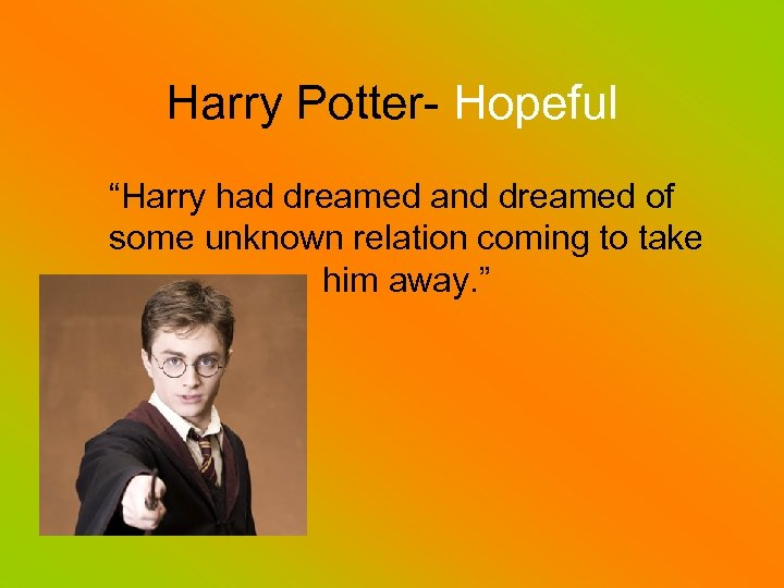 "Harry Potter- Hopeful ""Harry had dreamed and dreamed of some unknown relation coming to"