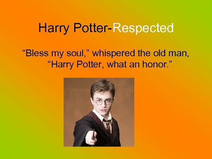 "Harry Potter-Respected ""Bless my soul, "" whispered the old man, ""Harry Potter, what an"