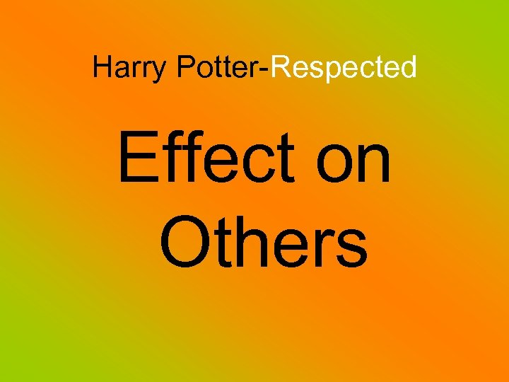 Harry Potter-Respected Effect on Others
