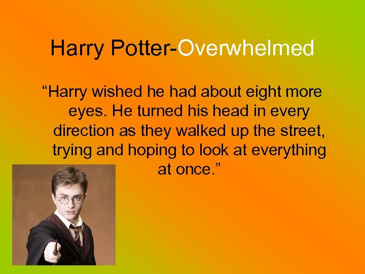 """Harry Potter-Overwhelmed """"Harry wished he had about eight more eyes. He turned his head"""