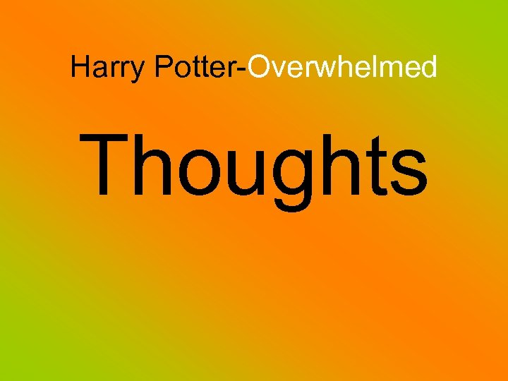 Harry Potter-Overwhelmed Thoughts