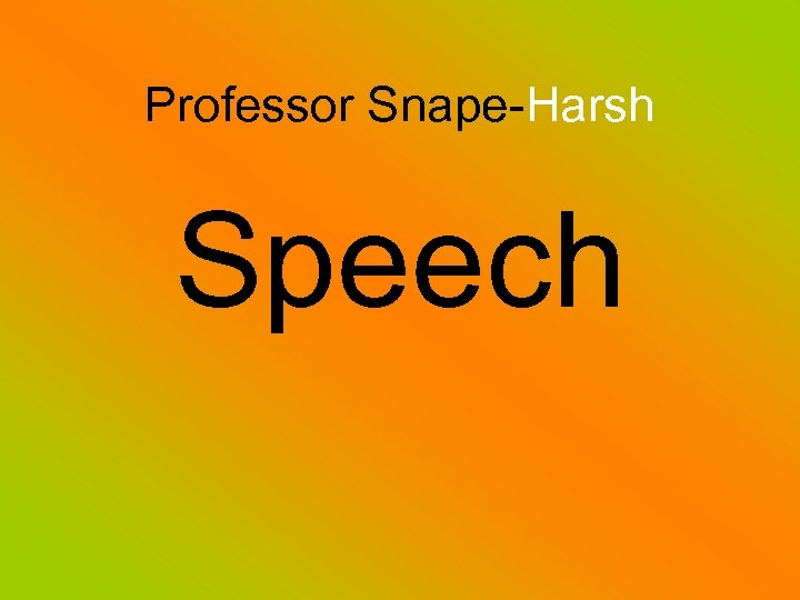 Professor Snape-Harsh Speech