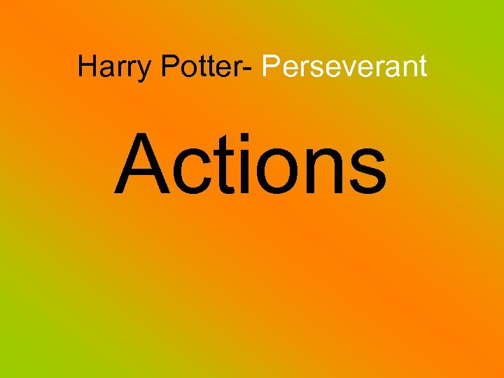 Harry Potter- Perseverant Actions