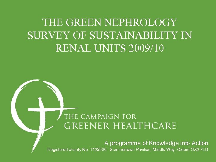 THE GREEN NEPHROLOGY SURVEY OF SUSTAINABILITY IN RENAL UNITS 2009/10 A programme of Knowledge