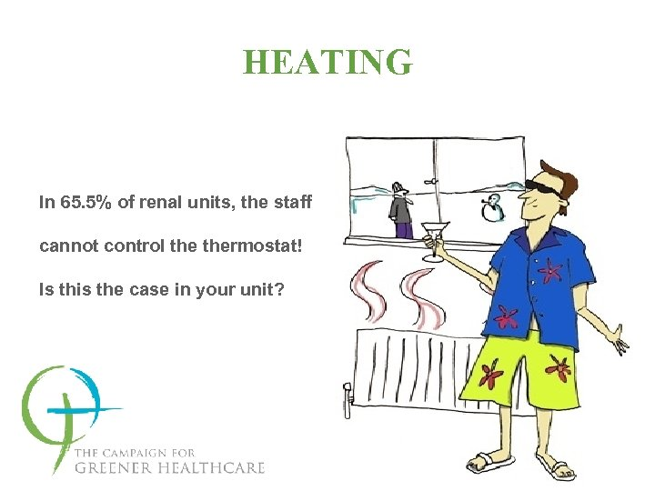 HEATING In 65. 5% of renal units, the staff cannot control thermostat! Is this