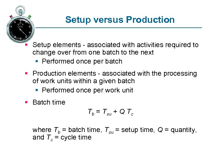 Setup versus Production § Setup elements - associated with activities required to change over