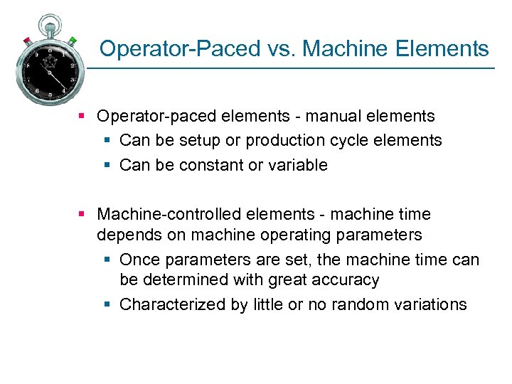 Operator-Paced vs. Machine Elements § Operator-paced elements - manual elements § Can be setup