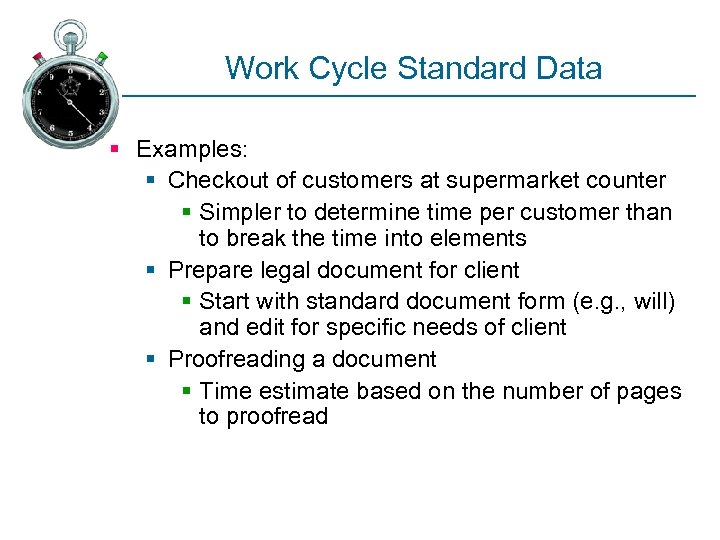 Work Cycle Standard Data § Examples: § Checkout of customers at supermarket counter §