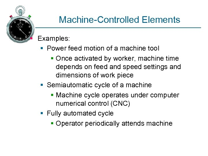 Machine-Controlled Elements § Examples: § Power feed motion of a machine tool § Once