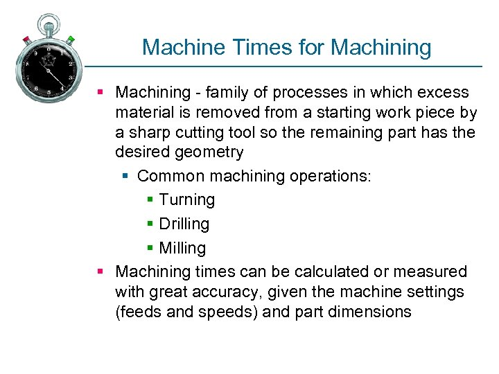Machine Times for Machining § Machining - family of processes in which excess material