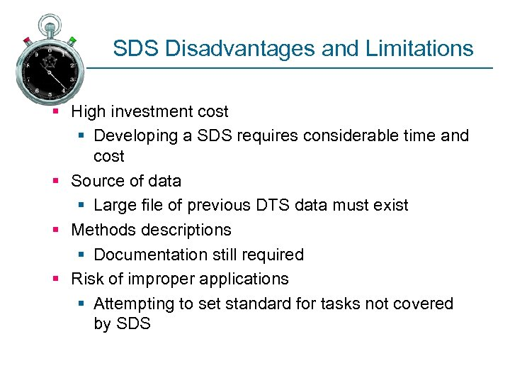 SDS Disadvantages and Limitations § High investment cost § Developing a SDS requires considerable