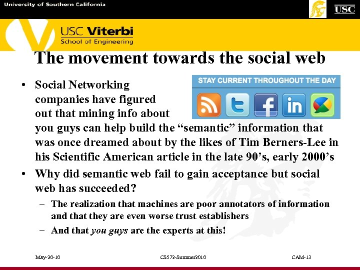 The movement towards the social web • Social Networking companies have figured out that