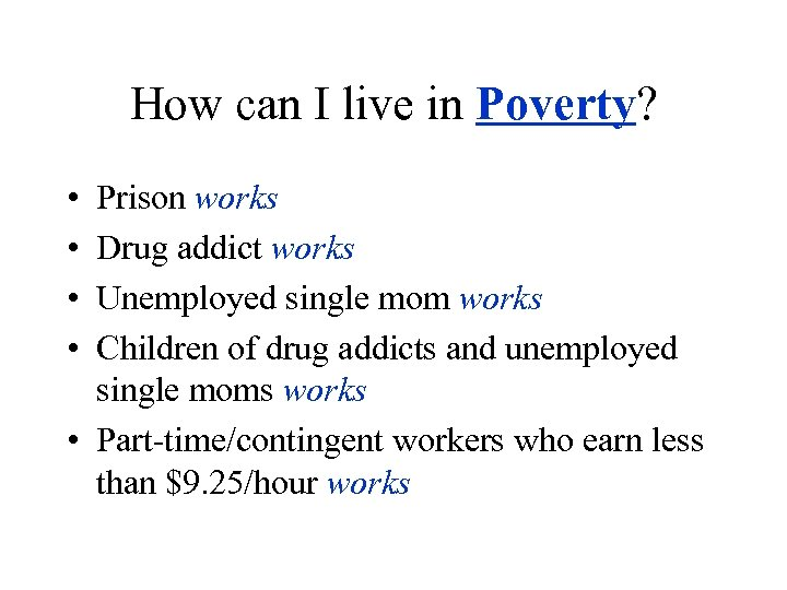 How can I live in Poverty? • • Prison works Drug addict works Unemployed
