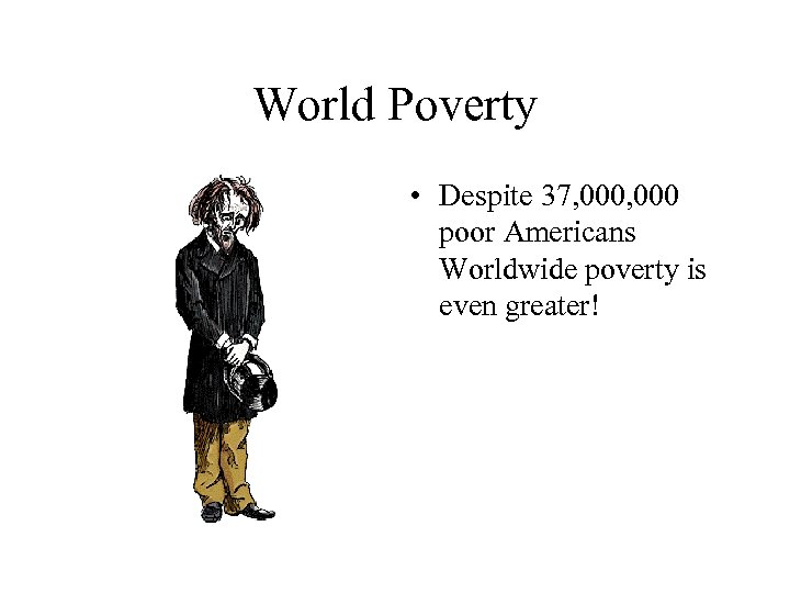 World Poverty • Despite 37, 000 poor Americans Worldwide poverty is even greater!