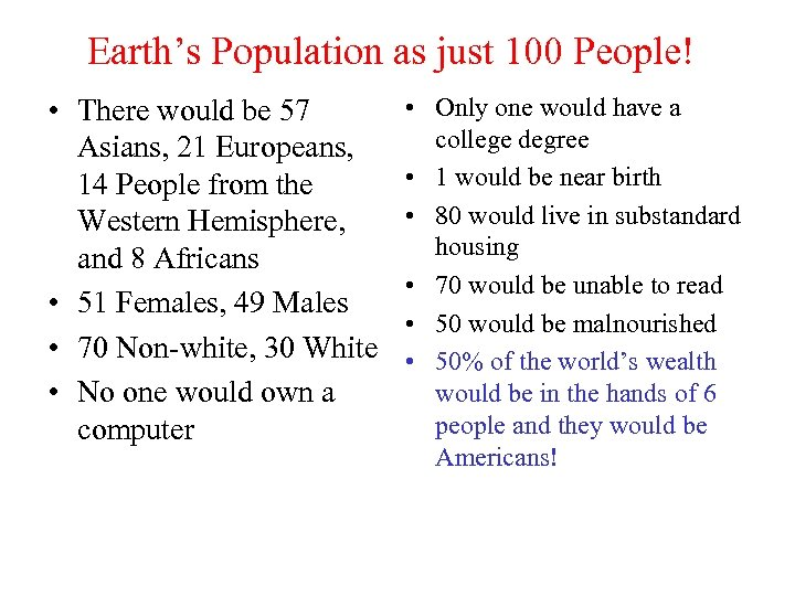 Earth's Population as just 100 People! • There would be 57 Asians, 21 Europeans,
