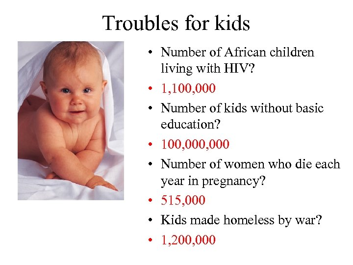 Troubles for kids • Number of African children living with HIV? • 1, 100,