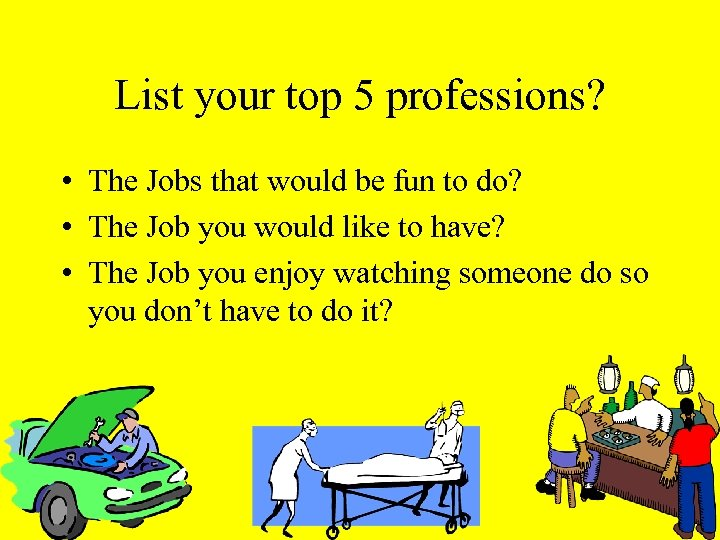 List your top 5 professions? • The Jobs that would be fun to do?