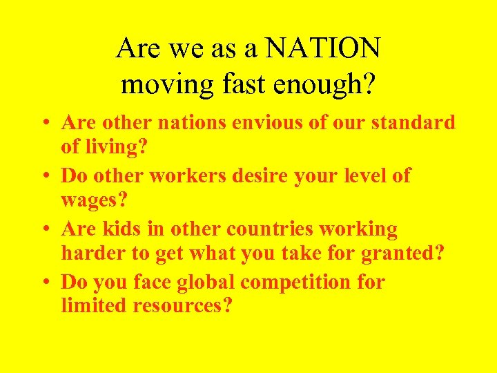 Are we as a NATION moving fast enough? • Are other nations envious of