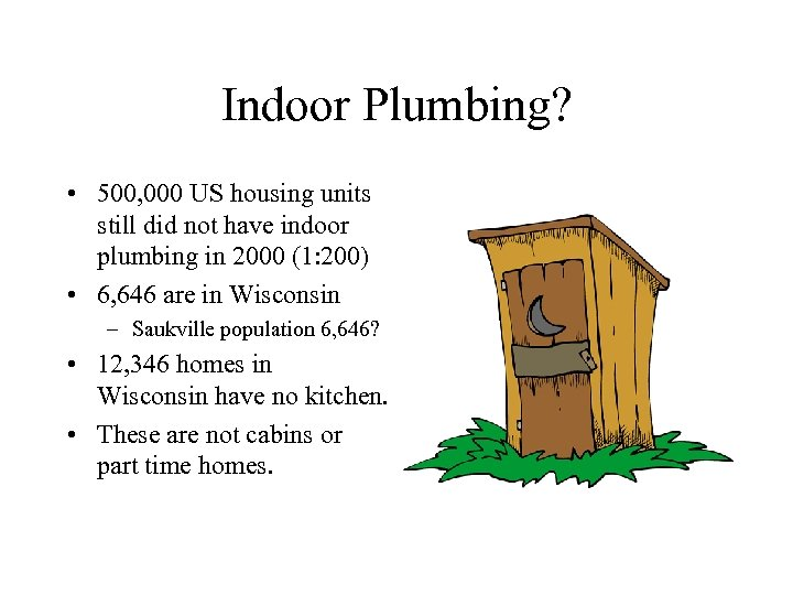 Indoor Plumbing? • 500, 000 US housing units still did not have indoor plumbing