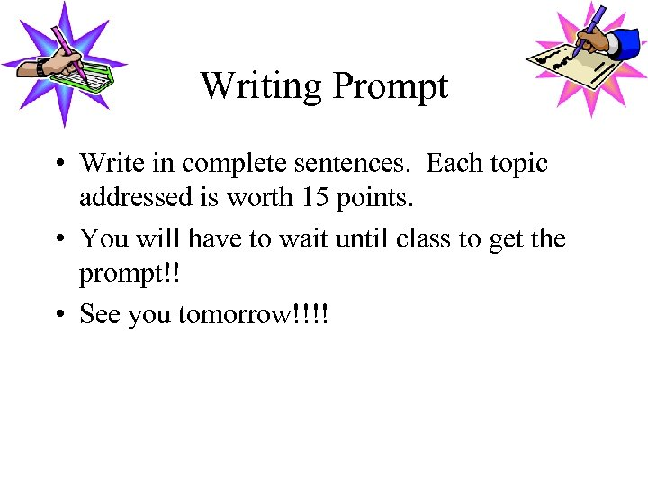 Writing Prompt • Write in complete sentences. Each topic addressed is worth 15 points.