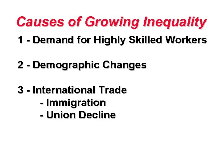 Causes of Growing Inequality 1 - Demand for Highly Skilled Workers 2 - Demographic