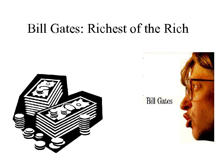 Bill Gates: Richest of the Rich
