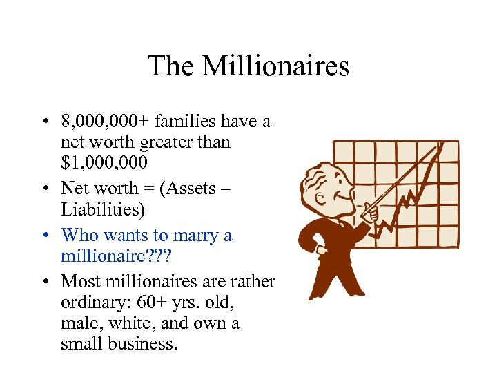 The Millionaires • 8, 000+ families have a net worth greater than $1, 000