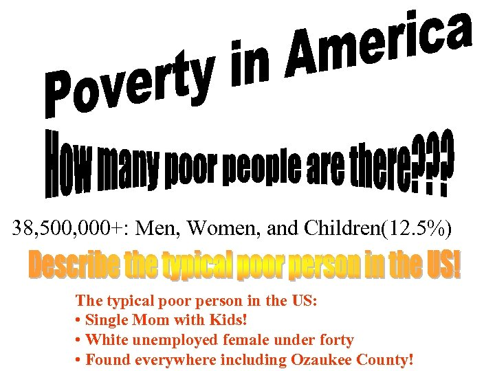 38, 500, 000+: Men, Women, and Children(12. 5%) The typical poor person in