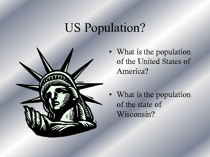 US Population? • What is the population of the United States of America? •